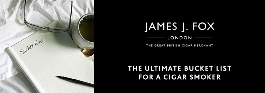 The Ultimate Bucket List for a Cigar Smoker